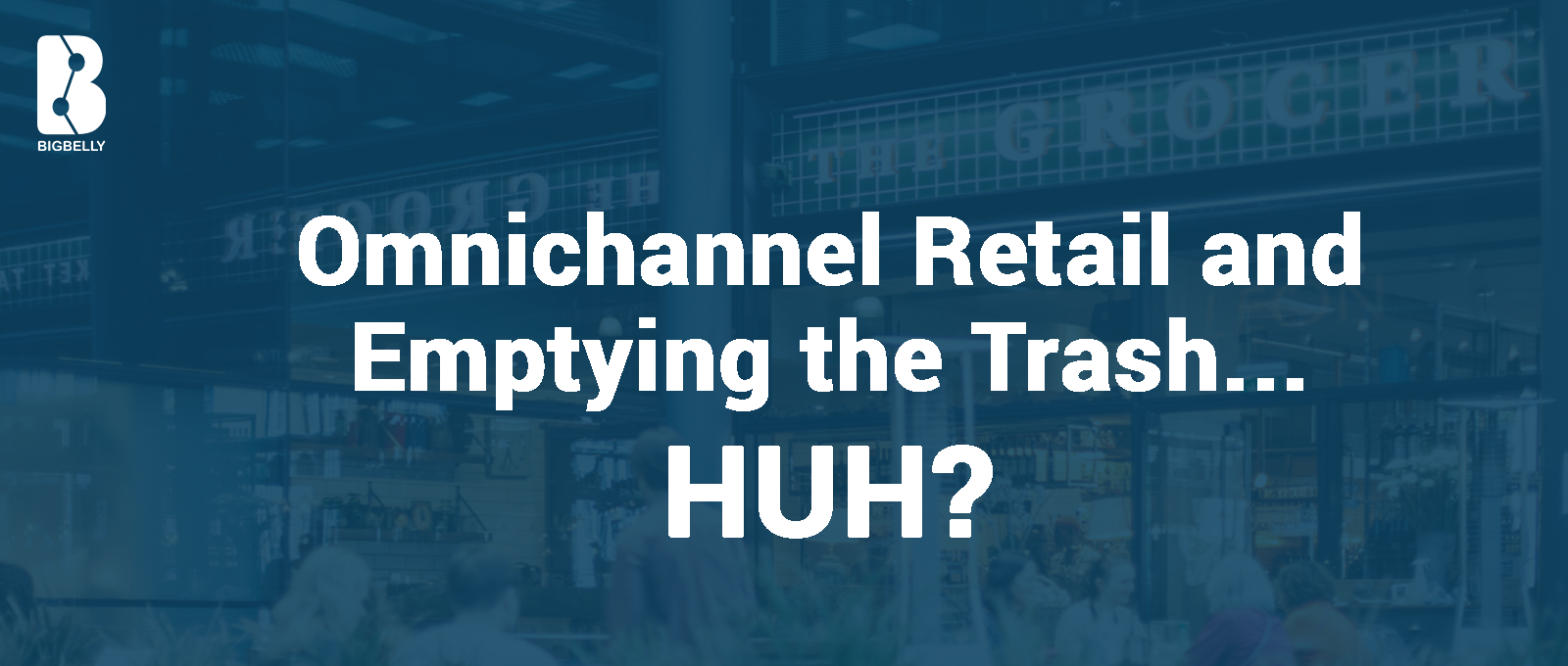 OMNICHANNEL RETAIL AND EMPTYING THE TRASH – HUH.png